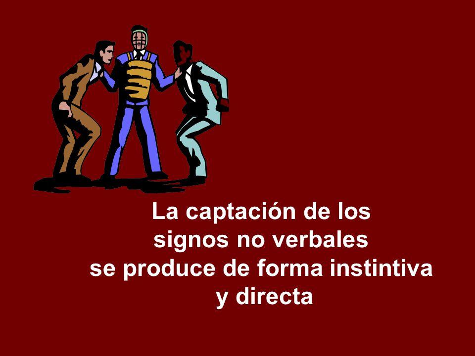 La captación de los signos no verbales se produce de forma instintiva y directa