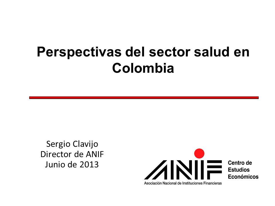 1 1 Perspectivas del sector salud en Colombia Sergio Clavijo Director de ANIF Junio de 2013