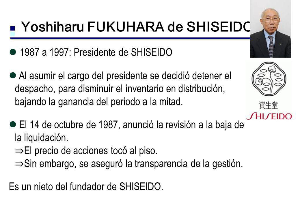 Yoshiharu FUKUHARA de SHISEIDO 1987 a 1997: Presidente de SHISEIDO Al asumir el cargo del presidente se decidió detener el despacho, para disminuir el