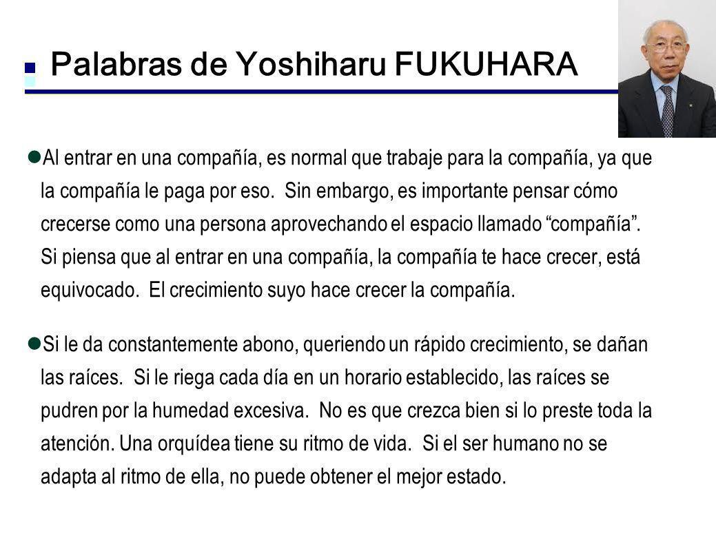 Palabras de Yoshiharu FUKUHARA Al entrar en una compañía, es normal que trabaje para la compañía, ya que la compañía le paga por eso. Sin embargo, es