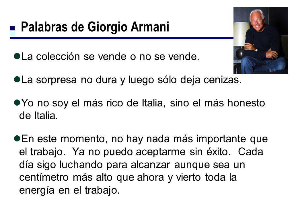 Palabras de Giorgio Armani La colección se vende o no se vende. La sorpresa no dura y luego sólo deja cenizas. Yo no soy el más rico de Italia, sino e