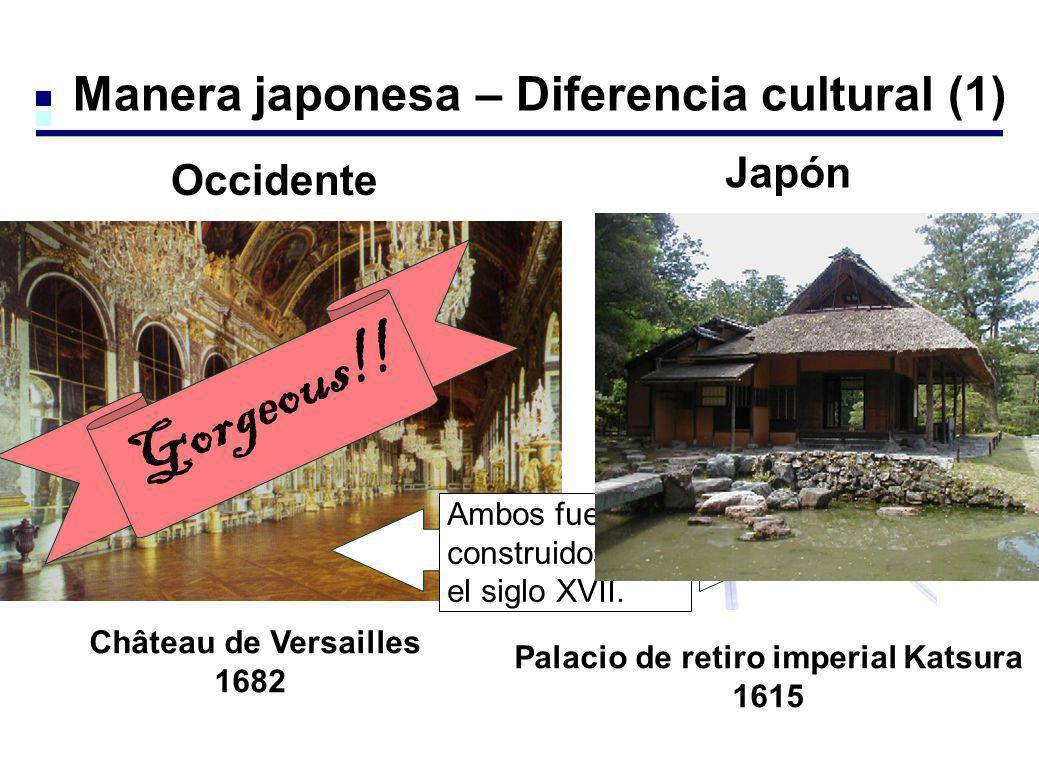 Manera japonesa – Diferencia cultural (1) Château de Versailles 1682 Palacio de retiro imperial Katsura 1615 Simple Gorgeous!! Occidente Japón Ambos f