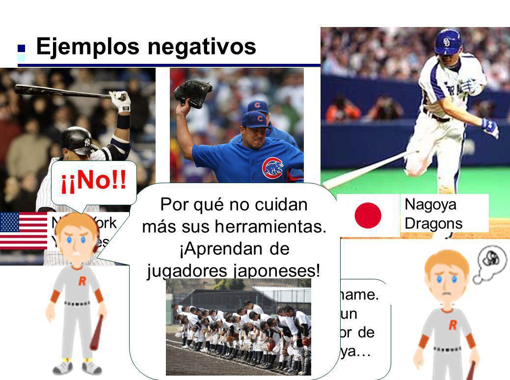 Ejemplos negativos New York Yankees Chicago Cubs Pérdoname. Es un jugador de Nagoya… Por qué no cuidan más sus herramientas. ¡Aprendan de jugadores ja