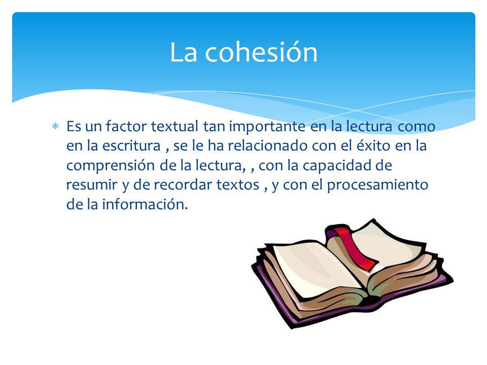 Es un factor textual tan importante en la lectura como en la escritura, se le ha relacionado con el éxito en la comprensión de la lectura,, con la capacidad de resumir y de recordar textos, y con el procesamiento de la información.