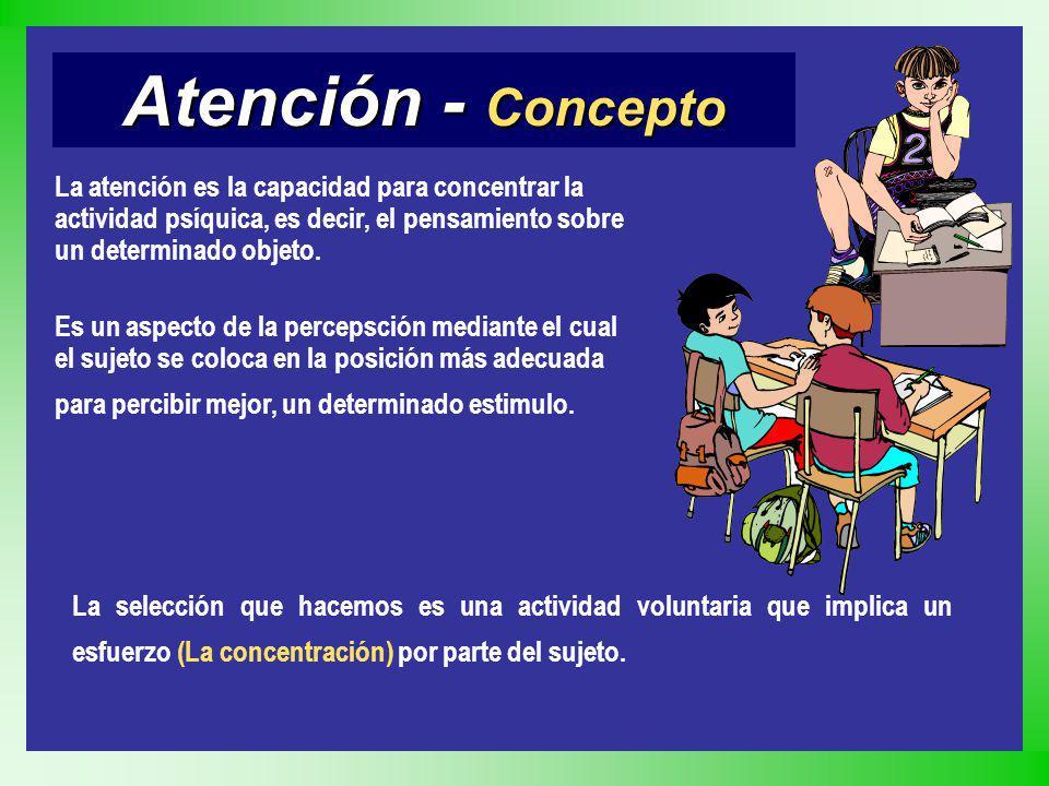 Atención - Concepto La atención es la capacidad para concentrar la actividad psíquica, es decir, el pensamiento sobre un determinado objeto. Es un asp