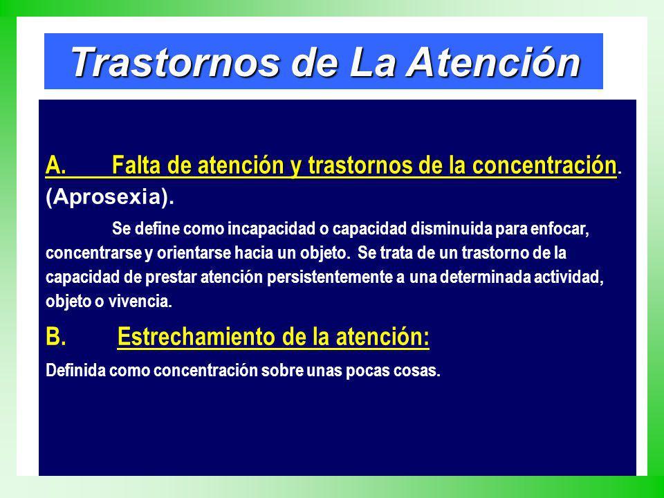 Trastornos de La Atención A. Falta de atención y trastornos de la concentración A. Falta de atención y trastornos de la concentración. (Aprosexia). Se
