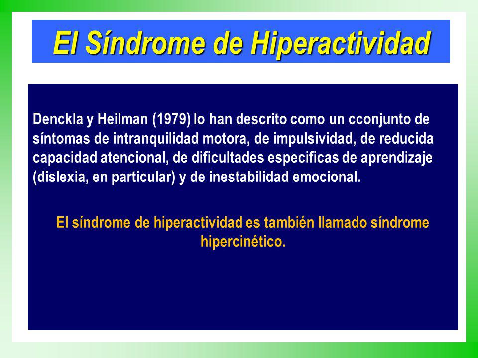 Denckla y Heilman (1979) lo han descrito como un cconjunto de síntomas de intranquilidad motora, de impulsividad, de reducida capacidad atencional, de