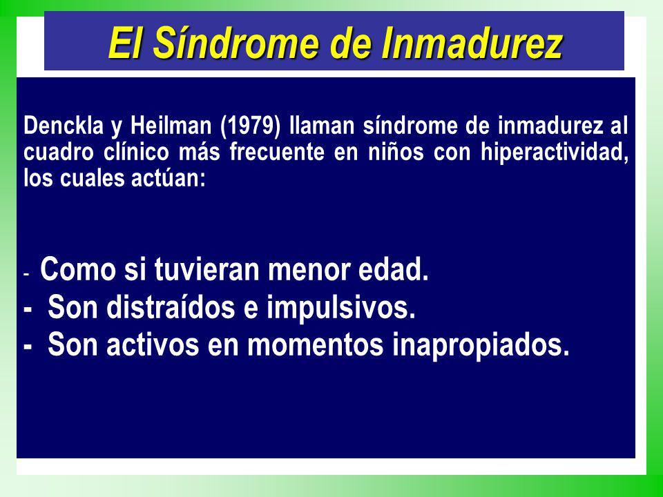 El Síndrome de Inmadurez Denckla y Heilman (1979) llaman síndrome de inmadurez al cuadro clínico más frecuente en niños con hiperactividad, los cuales