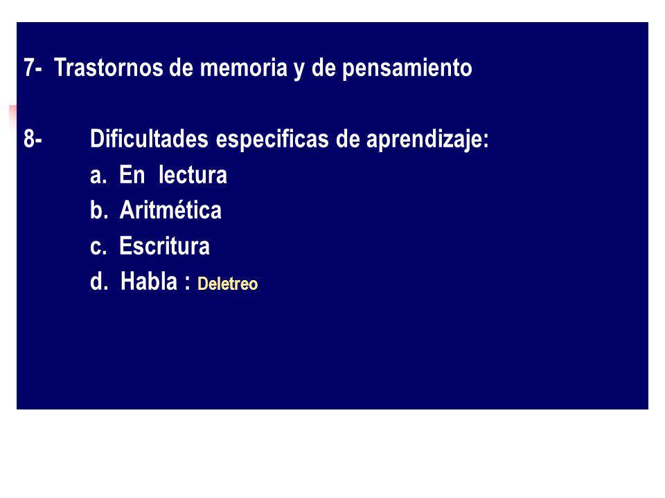 7- Trastornos de memoria y de pensamiento 8-Dificultades especificas de aprendizaje: a. En lectura b. Aritmética c. Escritura d. Habla : Deletreo