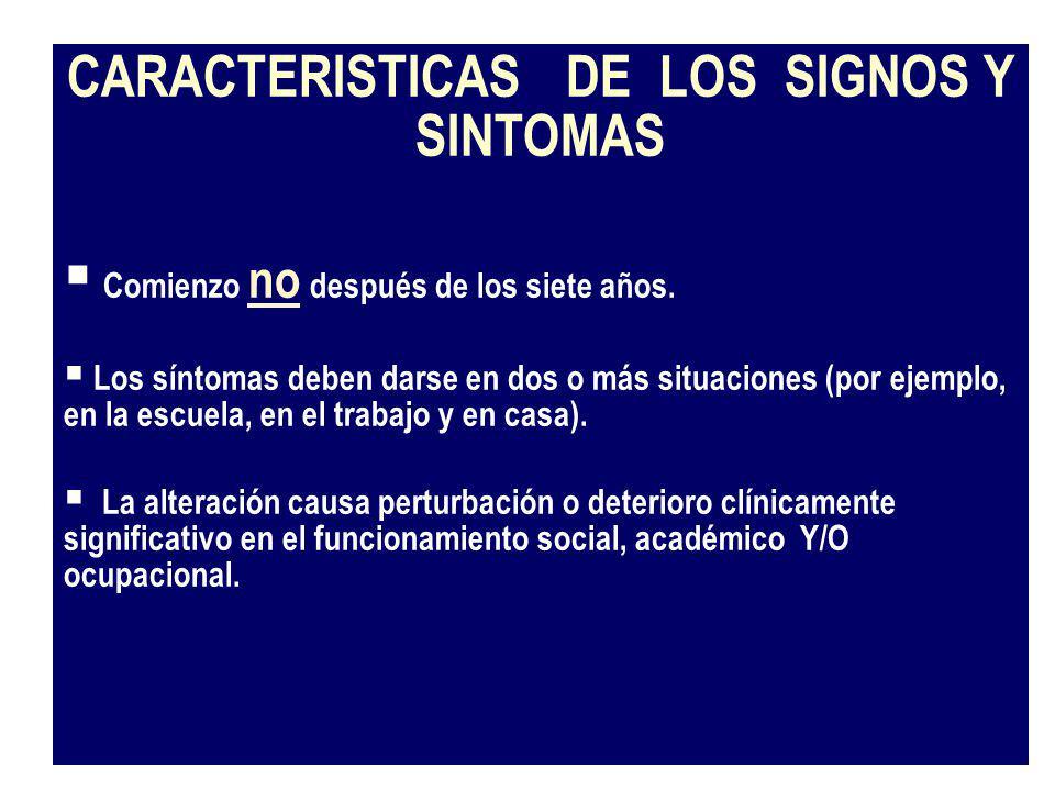 CARACTERISTICAS DE LOS SIGNOS Y SINTOMAS Comienzo no después de los siete años. Los síntomas deben darse en dos o más situaciones (por ejemplo, en la