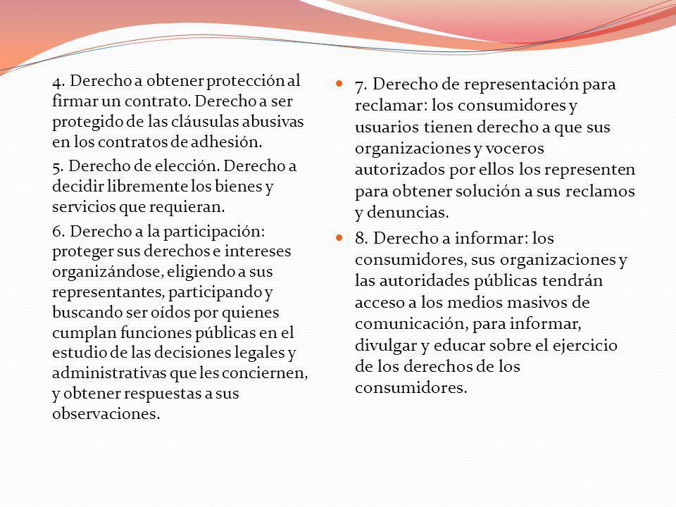 4. Derecho a obtener protección al firmar un contrato. Derecho a ser protegido de las cláusulas abusivas en los contratos de adhesión. 5. Derecho de e