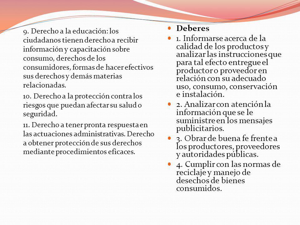 9. Derecho a la educación: los ciudadanos tienen derecho a recibir información y capacitación sobre consumo, derechos de los consumidores, formas de h