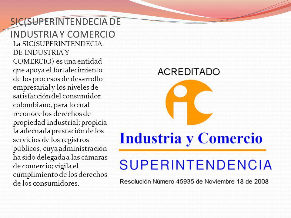 SIC(SUPERINTENDECIA DE INDUSTRIA Y COMERCIO La SIC(SUPERINTENDECIA DE INDUSTRIA Y COMERCIO) es una entidad que apoya el fortalecimiento de los proceso