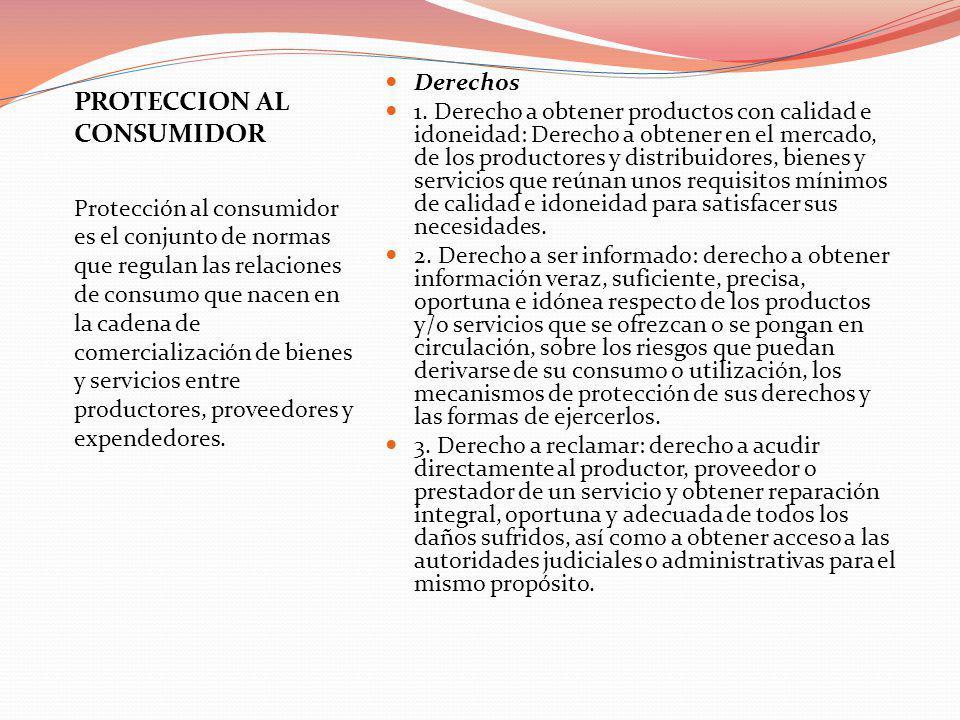 PROTECCION AL CONSUMIDOR Protección al consumidor es el conjunto de normas que regulan las relaciones de consumo que nacen en la cadena de comercializ