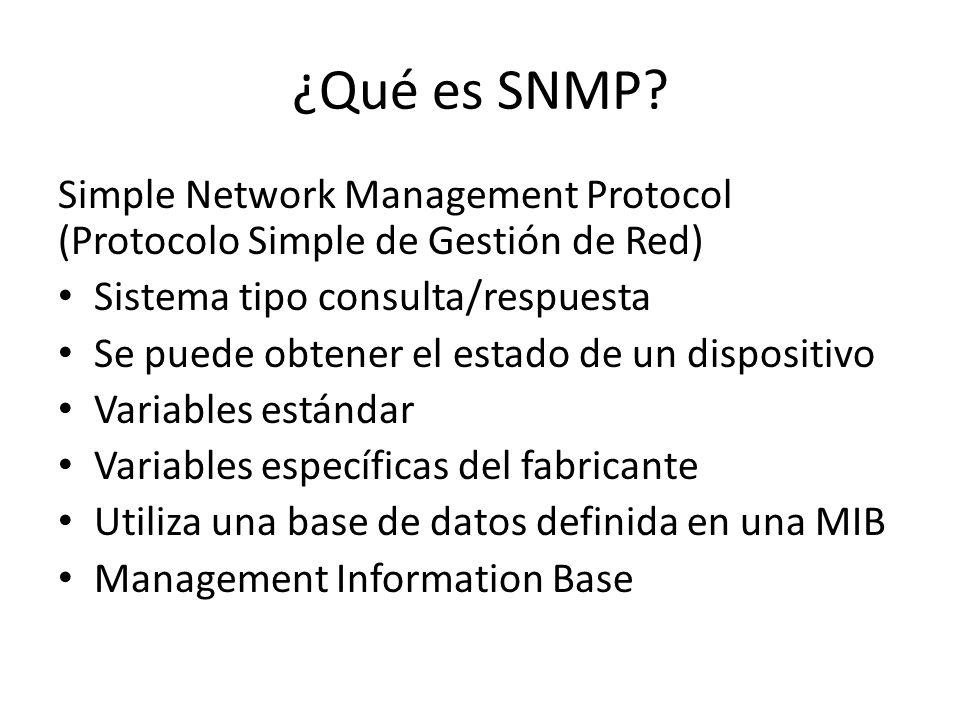¿Qué es SNMP? Simple Network Management Protocol (Protocolo Simple de Gestión de Red) Sistema tipo consulta/respuesta Se puede obtener el estado de un