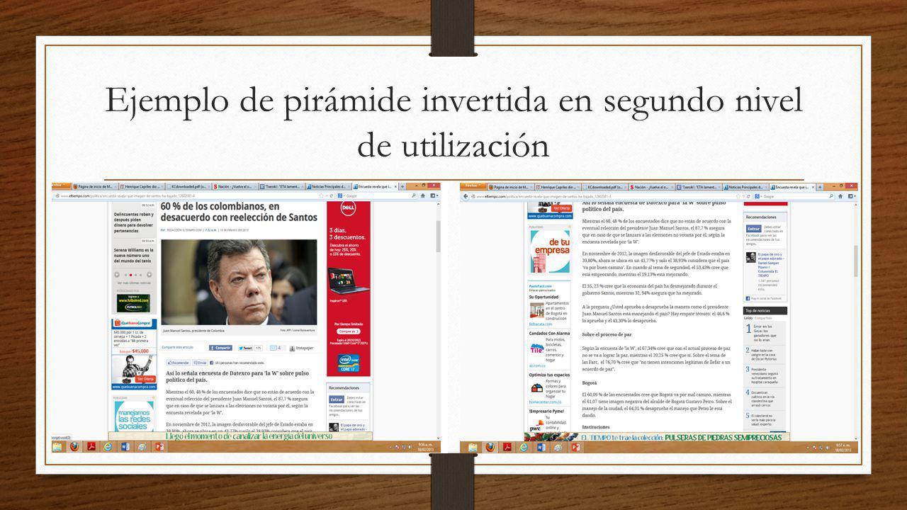 Análisis del ejemplo anterior En la noticia sobre la encuesta que afirma que le 60% de los colombianos están en desacuerdo con la reelección del presidente Juan Manuel Santos, muestran una pirámiede invertida en el segundo nivel, porque explican la noticia desde lo más importante hasta lo menos relevante y además la noticia contiene subtítulos.
