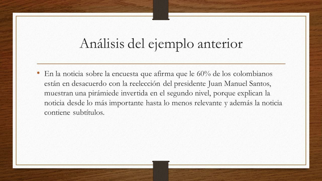 Análisis del ejemplo anterior En la noticia sobre la encuesta que afirma que le 60% de los colombianos están en desacuerdo con la reelección del presi