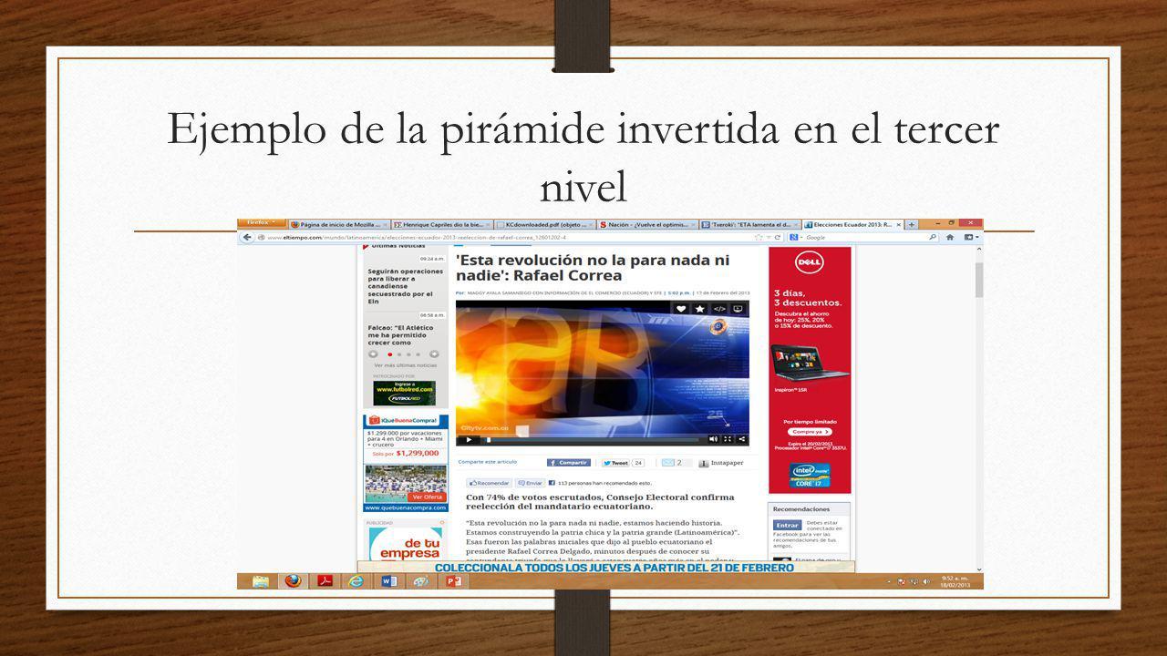 Análisis del ejemplo anterior En la noticia anterior sobre el presidente correa, se da la utilización de la pirámide invertida en tercer nivel.