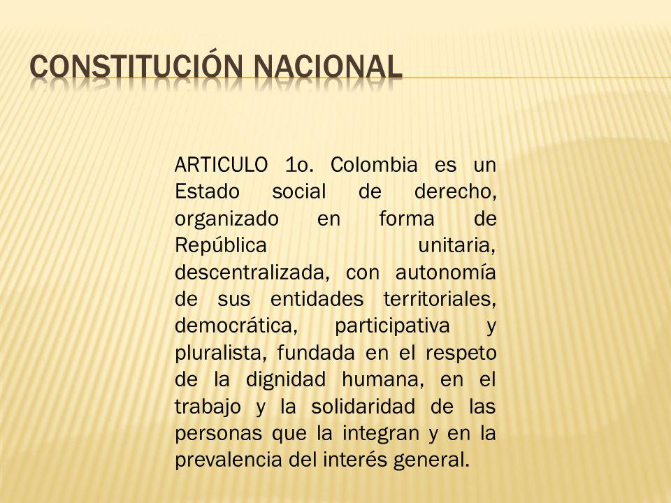 ARTICULO 1o. Colombia es un Estado social de derecho, organizado en forma de República unitaria, descentralizada, con autonomía de sus entidades terri