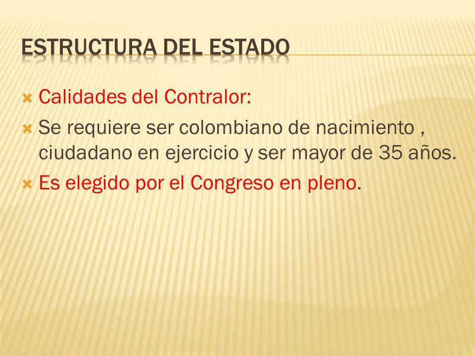 Calidades del Contralor: Se requiere ser colombiano de nacimiento, ciudadano en ejercicio y ser mayor de 35 años. Es elegido por el Congreso en pleno.