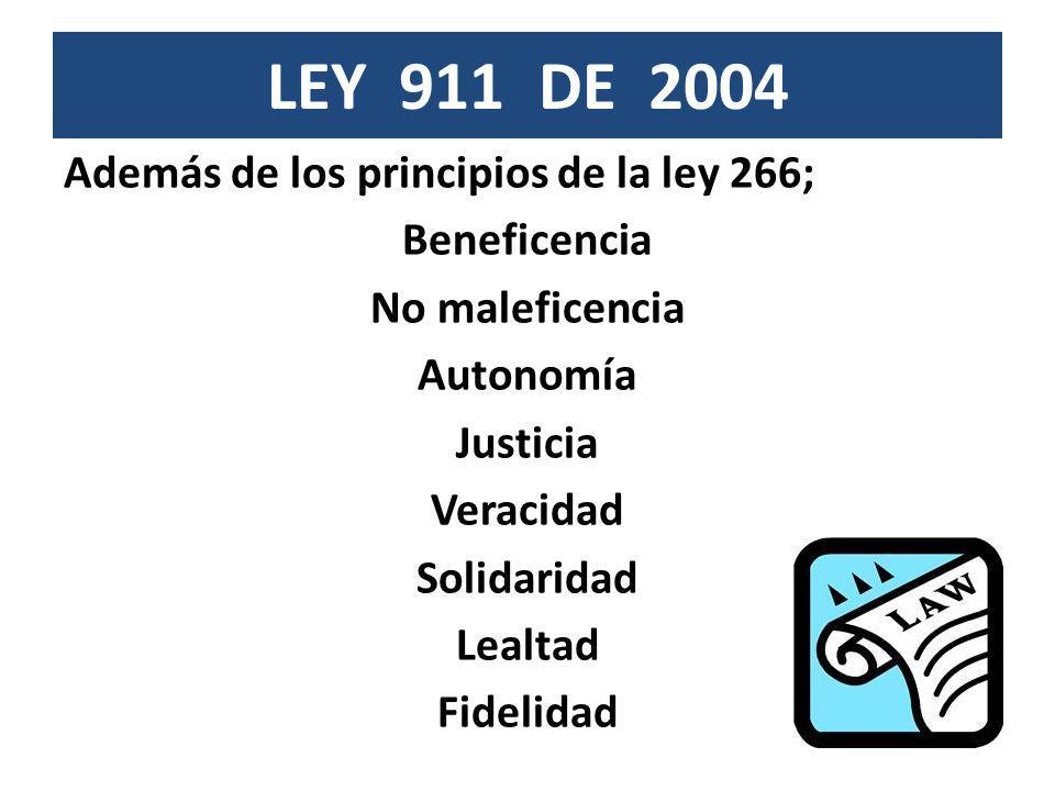 LEY 911 DE 2004 Además de los principios de la ley 266; Beneficencia No maleficencia Autonomía Justicia Veracidad Solidaridad Lealtad Fidelidad