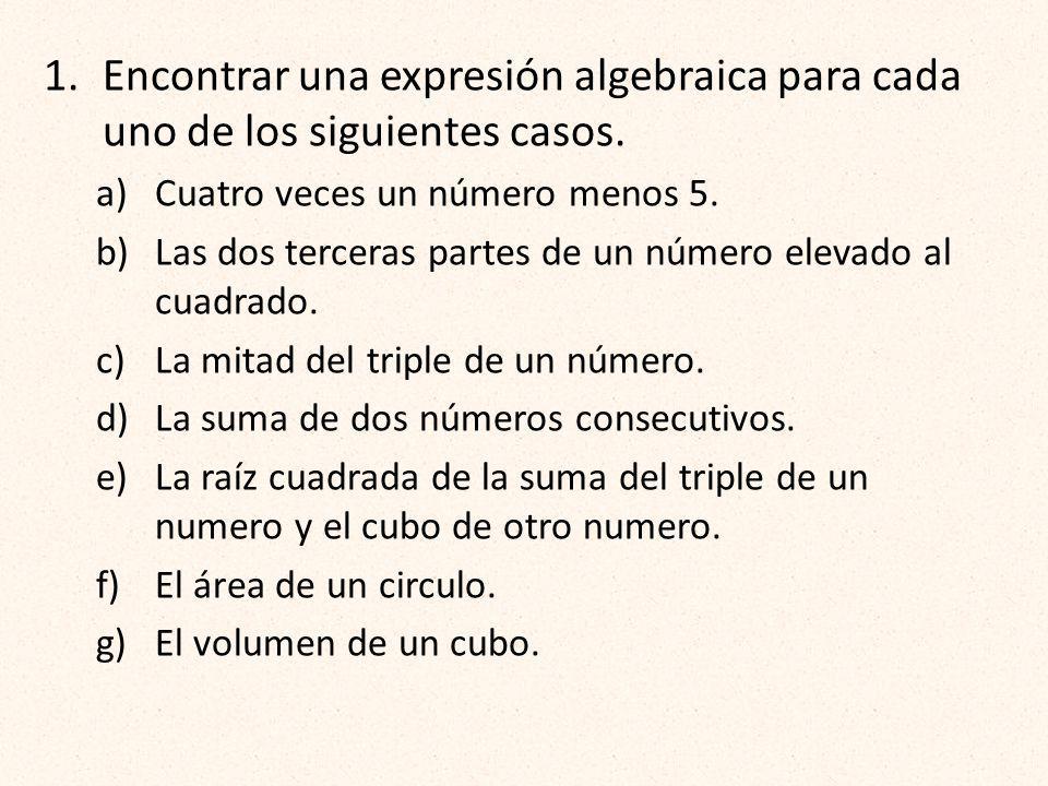 1.Encontrar una expresión algebraica para cada uno de los siguientes casos. a)Cuatro veces un número menos 5. b)Las dos terceras partes de un número e