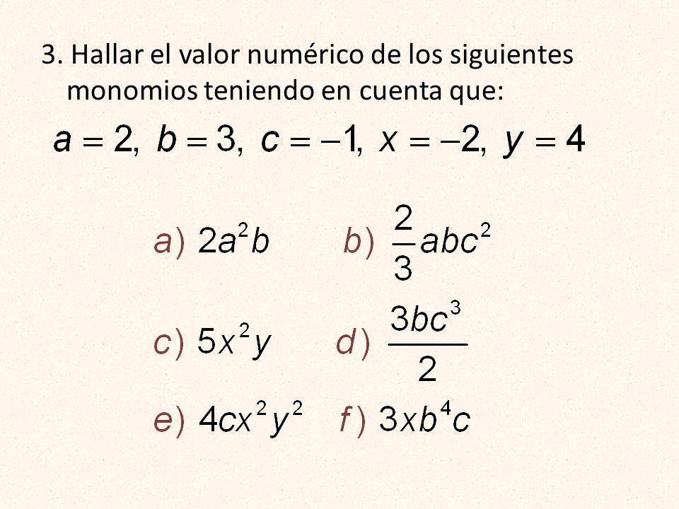 3. Hallar el valor numérico de los siguientes monomios teniendo en cuenta que: