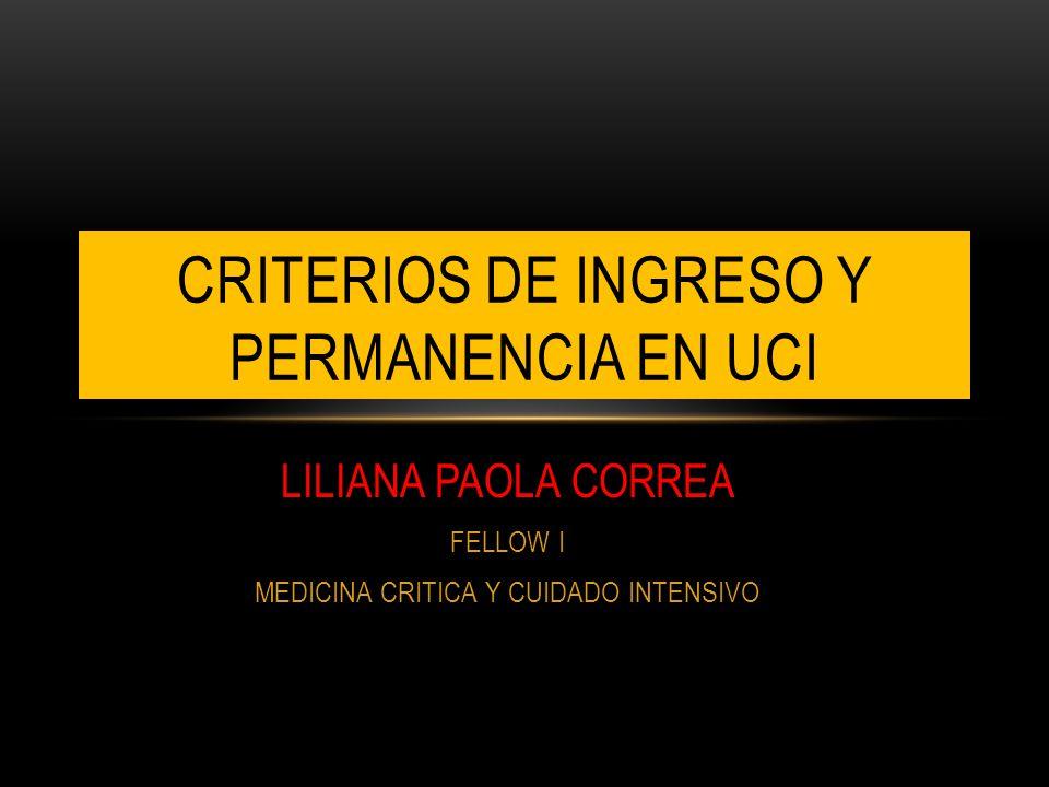 LILIANA PAOLA CORREA FELLOW I MEDICINA CRITICA Y CUIDADO INTENSIVO CRITERIOS DE INGRESO Y PERMANENCIA EN UCI