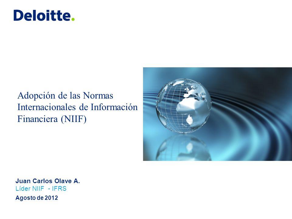 Agosto de 2012 Adopción de las Normas Internacionales de Información Financiera (NIIF) Juan Carlos Olave A. Líder NIIF - IFRS
