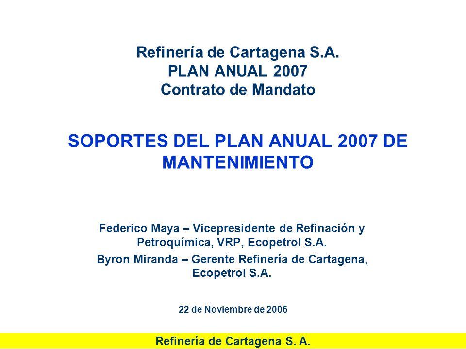 Refinería de Cartagena S. A. Refinería de Cartagena S.A. PLAN ANUAL 2007 Contrato de Mandato SOPORTES DEL PLAN ANUAL 2007 DE MANTENIMIENTO Federico Ma