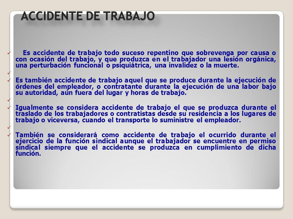 ACCIDENTE DE TRABAJO Es accidente de trabajo todo suceso repentino que sobrevenga por causa o con ocasión del trabajo, y que produzca en el trabajador