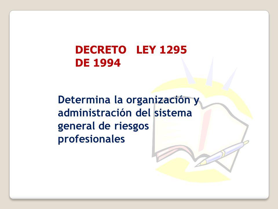 Determina la organización y administración del sistema general de riesgos profesionales DECRETO LEY 1295 DE 1994