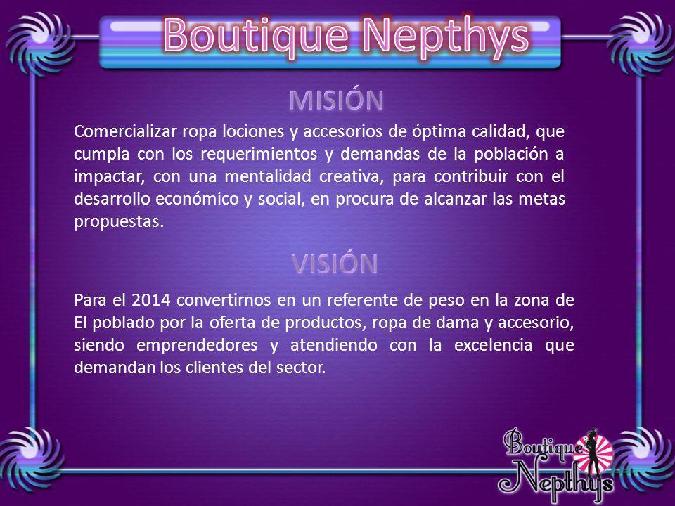 Comercializar ropa lociones y accesorios de óptima calidad, que cumpla con los requerimientos y demandas de la población a impactar, con una mentalida