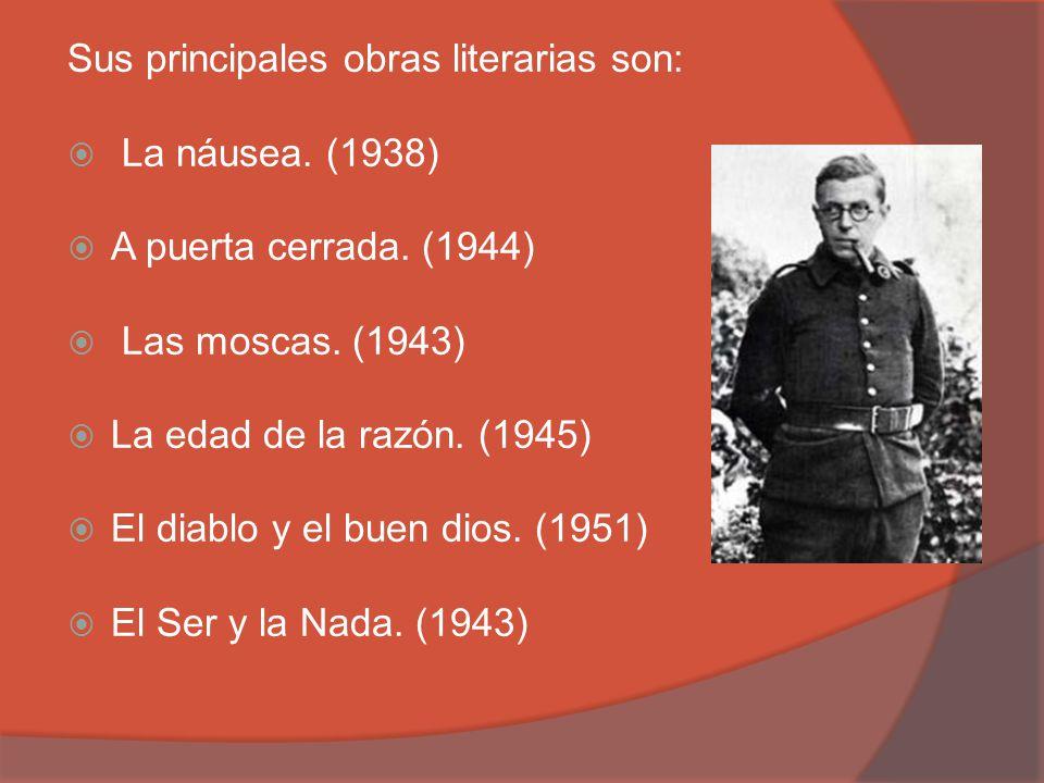 Sus principales obras literarias son: La náusea. (1938) A puerta cerrada. (1944) Las moscas. (1943) La edad de la razón. (1945) El diablo y el buen di