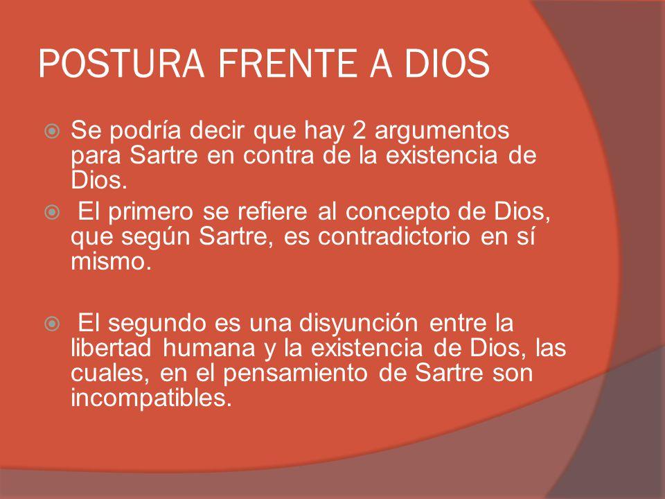 POSTURA FRENTE A DIOS Se podría decir que hay 2 argumentos para Sartre en contra de la existencia de Dios. El primero se refiere al concepto de Dios,
