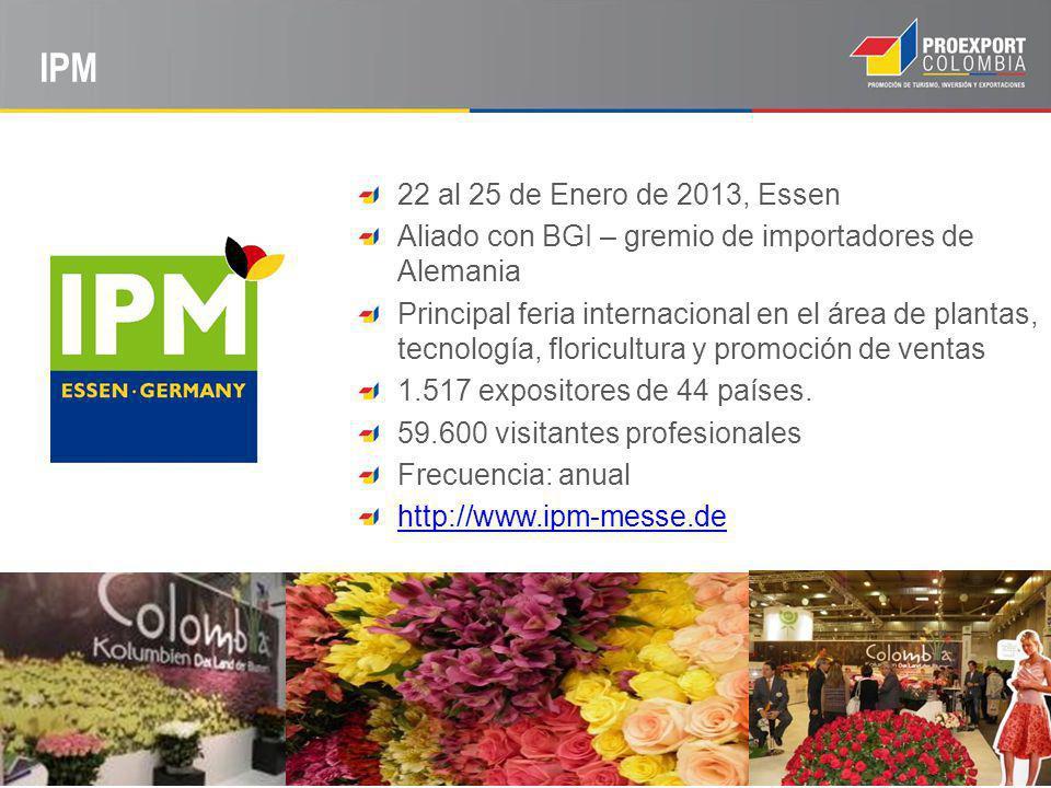 IPM 22 al 25 de Enero de 2013, Essen Aliado con BGI – gremio de importadores de Alemania Principal feria internacional en el área de plantas, tecnología, floricultura y promoción de ventas 1.517 expositores de 44 países.