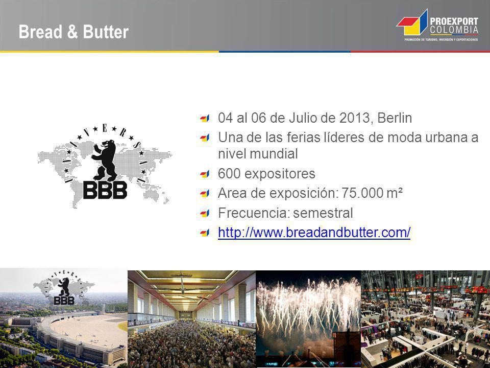 Bread & Butter 04 al 06 de Julio de 2013, Berlin Una de las ferias líderes de moda urbana a nivel mundial 600 expositores Area de exposición: 75.000 m² Frecuencia: semestral http://www.breadandbutter.com/