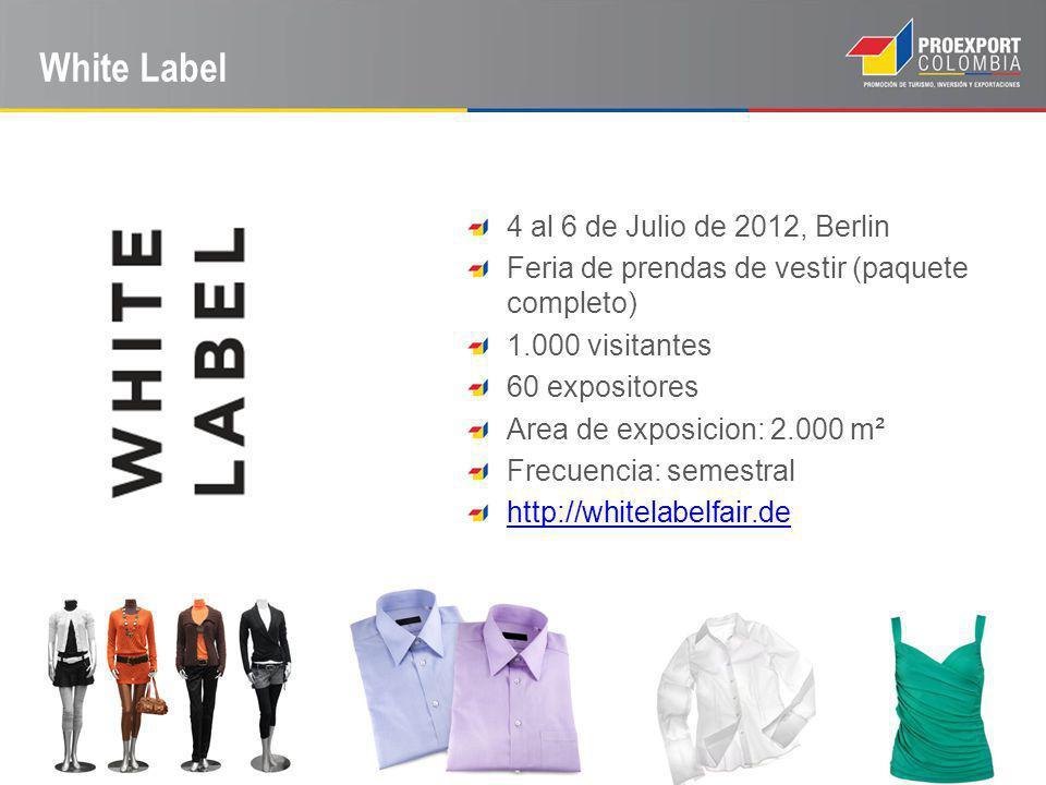 White Label 4 al 6 de Julio de 2012, Berlin Feria de prendas de vestir (paquete completo) 1.000 visitantes 60 expositores Area de exposicion: 2.000 m² Frecuencia: semestral http://whitelabelfair.de