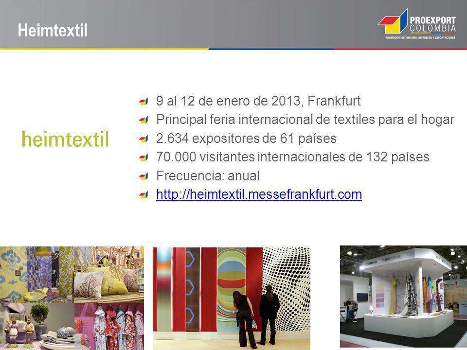 Heimtextil 9 al 12 de enero de 2013, Frankfurt Principal feria internacional de textiles para el hogar 2.634 expositores de 61 países 70.000 visitantes internacionales de 132 países Frecuencia: anual http://heimtextil.messefrankfurt.com