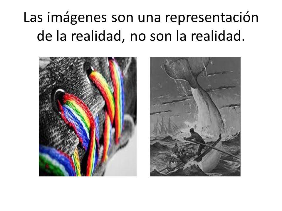 Las imágenes son una representación de la realidad, no son la realidad.
