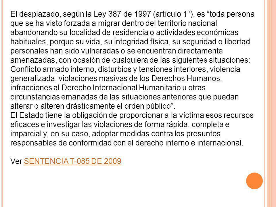 El desplazado, según la Ley 387 de 1997 (artículo 1°), es toda persona que se ha visto forzada a migrar dentro del territorio nacional abandonando su