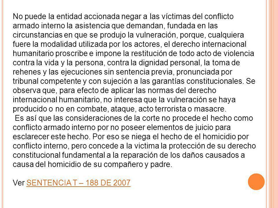 No puede la entidad accionada negar a las víctimas del conflicto armado interno la asistencia que demandan, fundada en las circunstancias en que se pr