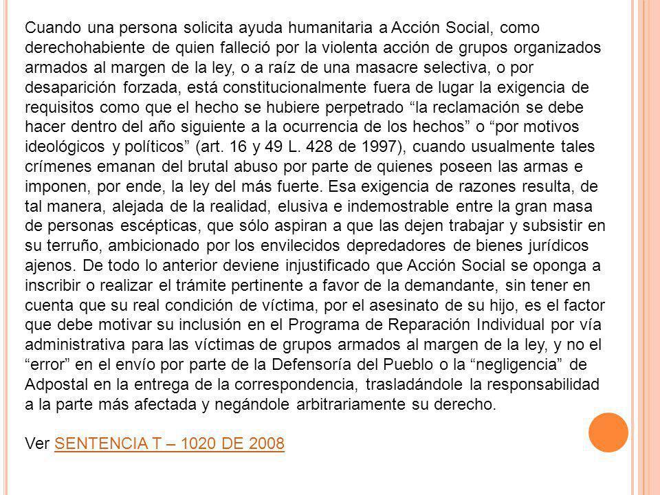 Cuando una persona solicita ayuda humanitaria a Acción Social, como derechohabiente de quien falleció por la violenta acción de grupos organizados arm