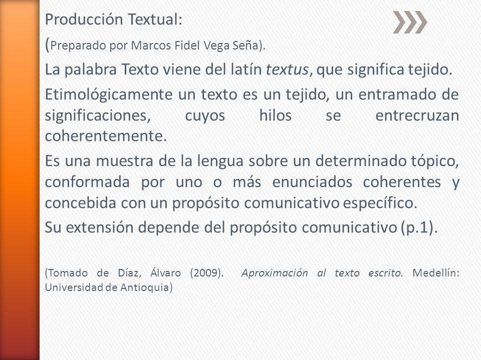 Producción Textual: ( Preparado por Marcos Fidel Vega Seña). La palabra Texto viene del latín textus, que significa tejido. Etimológicamente un texto