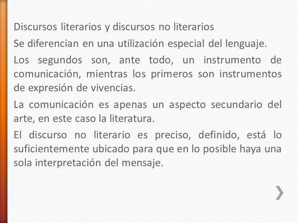 Discursos literarios y discursos no literarios Se diferencian en una utilización especial del lenguaje. Los segundos son, ante todo, un instrumento de
