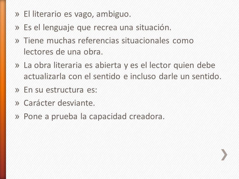 » El literario es vago, ambiguo. » Es el lenguaje que recrea una situación. » Tiene muchas referencias situacionales como lectores de una obra. » La o