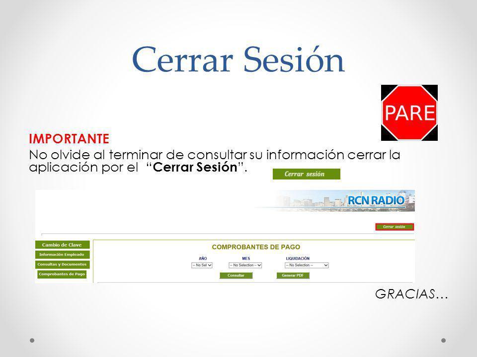 Cerrar Sesión IMPORTANTE No olvide al terminar de consultar su información cerrar la aplicación por el Cerrar Sesión.