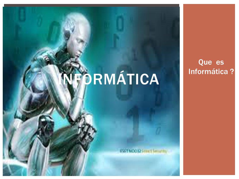 INFORMÁTICA 1.La informática es una ciencia que estudia métodos, procesos, técnicas, con el fin de almacenar, procesar y transmitir información y datos en formato digital.cienciadatosdigital 2.
