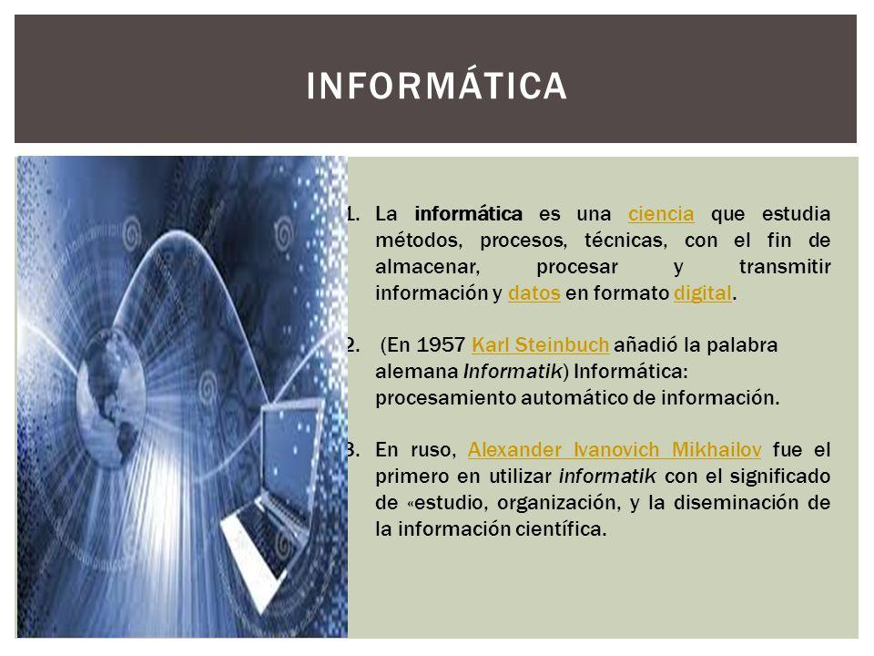 INFORMÁTICA 1.La informática es una ciencia que estudia métodos, procesos, técnicas, con el fin de almacenar, procesar y transmitir información y dato