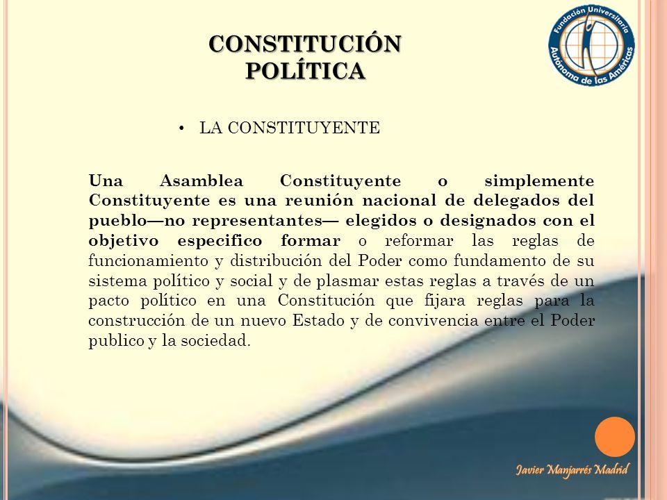 LA CONSTITUYENTE CONSTITUCIÓN POLÍTICA Una Asamblea Constituyente o simplemente Constituyente es una reunión nacional de delegados del pueblono repres